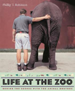 Life at the Zoo : Behind the Scenes with the Animal Doctors - Phillip T. Robinson