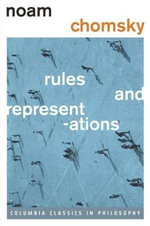 Rules and Representations : Columbia Classics in Philosophy - Noam Chomsky