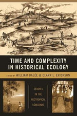 Time and Complexity in Historical Ecology : Studies in the Neotropical Lowlands - William L. Balee