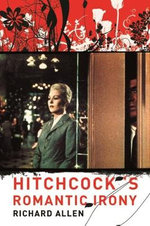 Hitchcock's Romantic Irony : Film and Culture Series - Richard Allen