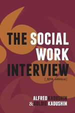 The Social Work Interview : A Clinical Guide for Healthcare Professionals of A... - Alfred Kadushin