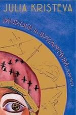 Murder in Byzantium : A Novel - Julia Kristeva