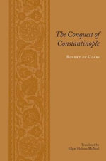 The Conquest of Constantinople - Robert of Clari Translated by Edgar Holmes McNeal
