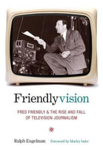 Friendlyvision : Fred Friendly and the Rise and Fall of Television Journalism - Ralph Engelman