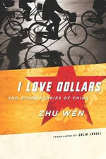 I Love Dollars : And Other Stories of China - Zhu Wen