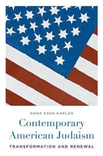 Contemporary American Judaism : Transformation and Renewal - Dana Evan Kaplan