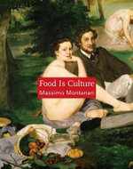Food is Culture : Arts & Traditions of the Table: Perspectives on Culinary History - Massimo Montanari