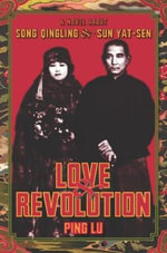 Love and Revolution : A Novel About Song Qingling and Sun Yat-Sen - Ping Lu