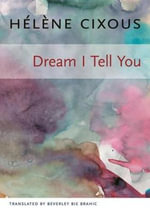 Dream I Tell You : European Perspectives: A Series in Social Thought and Cultural Criticism - Helene Cixous