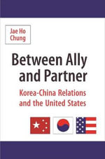 Between Ally and Partner : Korea-China Relations and the United States - Jae Ho Chung