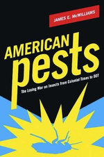 American Pests : The Losing War on Insects from Colonial Times to DDT - James E. McWilliams