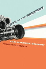 Eye of the Century : Film, Experience, Modernity - Francesco Casetti