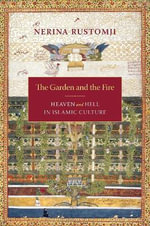 The Garden and the Fire : Heaven and Hell in Islamic Culture - Nerina Professor Rustomji