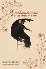 Enchantment : The Seductress in Opera - Jean Starobinski