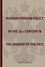 Russian Foreign Policy in the Twenty-first Century and the Shadow of the Past : Studies of the Harriman Institute, Columbia University