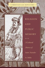 Religion and Public Memory : A Cultural History of Saint Namdev in India - Christian Lee Novetzke