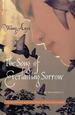 The Song of Everlasting Sorrow : A Novel of Shanghai - Wang Anyi