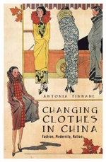 Changing Clothes in China : Fashion, History, Nation - Antonia Finnane