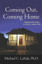 Coming Out, Coming Home : Helping Families Adjust to a Gay or Lesbian Child - Michael C. LaSala