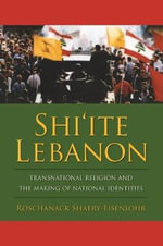 Shi'ite Lebanon : Transnational Religion and the Making of National Identities - Roschanack Shaery-Eisenlohr