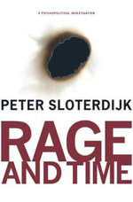 Rage and Time : A Psychopolitical Investigation - Peter Sloterdijk