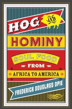 Hog and Hominy : Soul Food from Africa to America - Frederick Douglass Opie