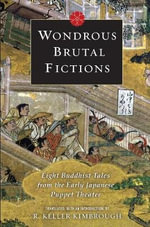 Wondrous Brutal Fictions : Eight Buddhist Tales from the Early Japanese Puppet Theater