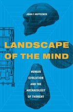 Landscape of the Mind : Human Evolution and the Archaeology of Thought - John F. Hoffecker