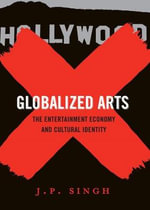 Globalized Arts : The Entertainment Economy and Cultural Identity : The Entertainment Economy and Cultural Identity - J.P. Singh