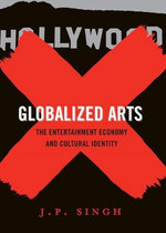 Globalized Arts : The Entertainment Economy and Cultural Identity - J. P. Singh
