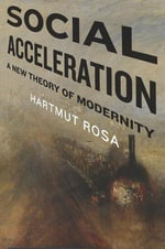 Social Acceleration : A New Theory of Modernity - Hartmut Rosa