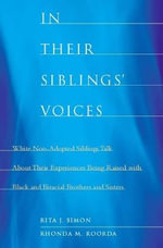 In Their Siblings' Voices : White Non-Adopted Siblings Talk About Their Experiences Being Raised with Black and Biracial Brothers and Sisters - Rita J. Simon