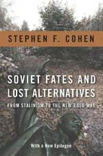 Soviet Fates and Lost Alternatives : From Stalinism to the New Cold War - Stephen F. Cohen