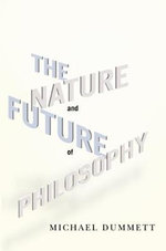 The Nature and Future of Philosophy - Michael Dummett