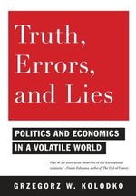 Truth, Errors, and Lies : Politics and Economics in a Volatile World - Grzegorz W. Kolodko