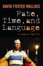 Fate, Time, and Language : An Essay on Free Will :  An Essay on Free Will - David Foster Wallace