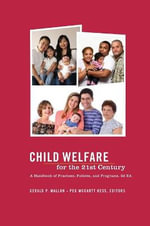 Child Welfare for the Twenty-First Century : A Handbook of Practices, Policies, & Programs - Gerald P. Mallon