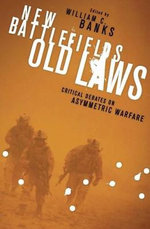 New Battlefields/Old Laws : Critical Debates on Asymmetric Warfare