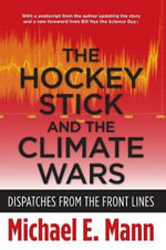 The Hockey Stick and the Climate Wars : Dispatches from the Front Lines - Michael E. Mann