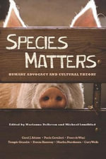 Species Matters : Humane Advocacy and Cultural Theory
