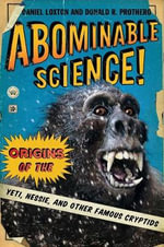 Abominable Science! : Origins of the Yeti, Nessie, and Other Famous Cryptids - Daniel Loxton