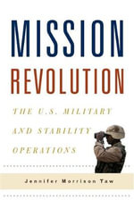 Mission Revolution : The U.S. Military and Stability Operations - Jennifer Morrison Taw
