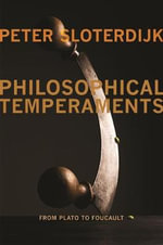Philosophical Temperaments : From Plato to Foucault - Peter Sloterdijk