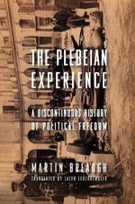 The Plebeian Experience : A Discontinuous History of Political Freedom - Martin Breaugh
