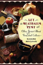 Let the Meatballs Rest : And Other Stories About Food and Culture - Massimo Montanari