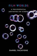 Film Worlds : A Philosophical Aesthetics of Cinema - Daniel Yacavone
