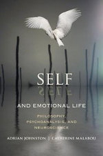 Self and Emotional Life : Philosophy, Psychoanalysis, and Neuroscience - Adrian Johnston