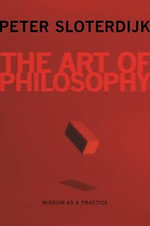 The Art of Philosophy : Wisdom as a Practice - Peter Sloterdijk