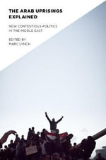 The Arab Uprisings Explained : New Contentious Politics in the Middle East