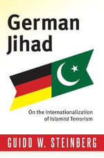 German Jihad : On the Internationalisation of Islamist Terrorism - Guido Steinberg